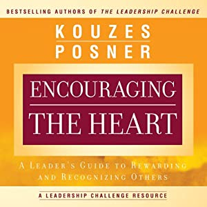 Encouraging the Heart: A Leader's Guide to Rewarding and Recognizing Others | [James M. Kouzes, Barry Z. Posner]