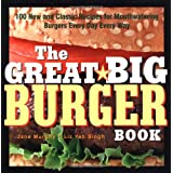 The Great Big Burger Book: 100 New and Classic Recipes for Mouthwatering Burgers Every Day Every Way (Non) ~ Jane Murphy