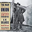 The Man Who Saved the Union: Ulysses Grant in War and Peace (       UNABRIDGED) by H. W. Brands Narrated by Stephen Hoye