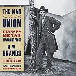 The Man Who Saved the Union: Ulysses Grant in War and Peace Audiobook