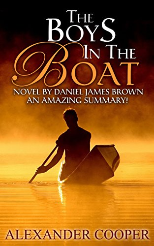 The Boys In The Boat: Novel By Daniel James Brown -- An