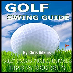 Golf Swing Powerful Tips Guide Audiobook