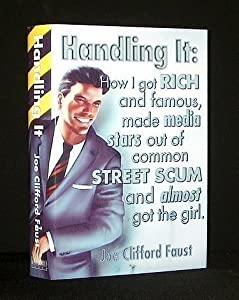Handling It: How I Got Rich and Famous, Made Media Stars Out of Common Street Scum and Almost Got the Girl:... by Joe Clifford Faust