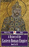 A History of the Eastern Roman Empire - Book II of III (Illustrated)