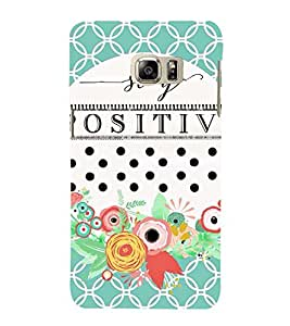 positivity quote in a floral background 3D Hard Polycarbonate Designer Back Case Cover for Samsung Galaxy S6 Edge+ G928 :: Samsung Galaxy S6 Edge Plus G928F