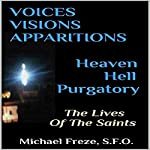 Voices, Visions & Apparitions: Heaven Hell Purgatory: The Lives of the Saints | Michael Freze