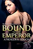 Bound To The Emperor: A Healer's Touch (Part One) (A Historic Erotic Romance Novelette)