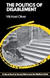 The Politics of Disablement: A Sociological Approach (Critical Texts in Social Work and the Welfare State)