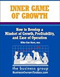 img - for The Inner Game of Growth: How to Develop a Mindset of Growth, Profitability, and Ease of Operation book / textbook / text book
