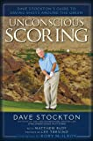 img - for Unconscious Scoring: Dave Stockton's Guide to Saving Shots Around the Green book / textbook / text book