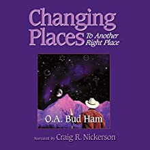 Changing Places: To Another Right Place (       UNABRIDGED) by O.A. Bud Ham Narrated by Craig R. Nickerson