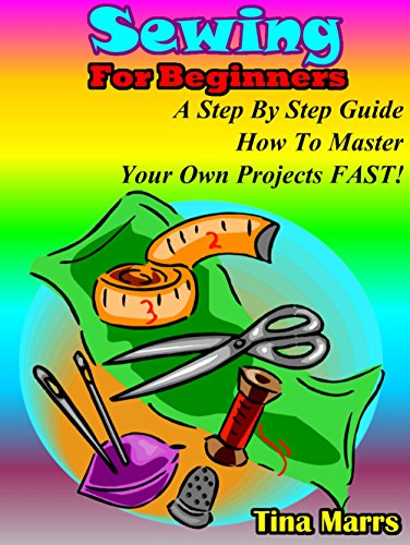 Sewing for beginners: A step by step guide how to master yor own projects fast (Sewing Beginners compare prices)