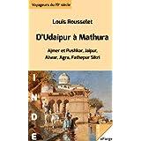 D'Udaipur à Mathura - Ajmer et Pushkar, Jaipur, Alwar, Agra, Fathepur Sikri (extraits de L'Inde des Rajahs) (French...