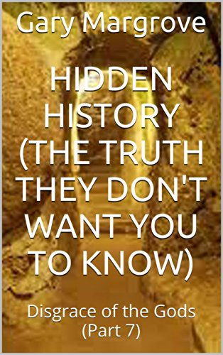 Gary Margrove - Hidden History (the Truth they Don't Want You to Know): Disgrace of the Gods (Part 7) (Legacy of the Gods Book 2) (English Edition)