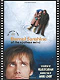 Eternal Sunshine of the Spotless Mind: The Shooting Script (1557046107) by Kaufman, Charlie