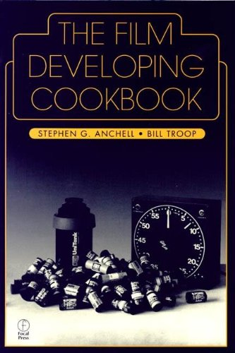 The Film Developing Cookbook: Vol 2 (Darkroom Cookbook)