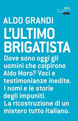 L'ultimo brigatista: Dove sono oggi gli uomini che colpirono Aldo Moro? Voci e testimonianze inedite. I nomi e le storie degli impuniti. La ricostruzione ... mistero tutto italiano. (BUR FUTUROPASSATO)