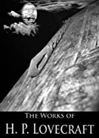 The Complete Works of H. P. Lovecraft (72 Novellas and Short Stories With Active Table of Contents) (English Edition)