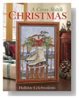 Cross Stitch Christmas - Holiday Celebrations