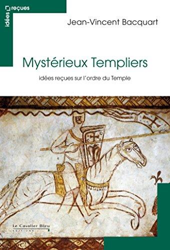 Mystérieux Templiers: idées reçues sur l'ordre du Temple