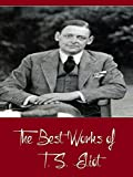 The Best Works of T  S  Eliot (Best Works Include Eeldrop and Appleplex, Ezra Pound His Metric and Poetry, Poems, Prufrock and Other Observations, The Waste Land)