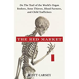 The Red Market: On the Trail of the World's Organ Brokers, Bone Thieves, Blood Farmers, and Child Traffickers