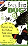 Everything Bug: What Kids Really Want to Know about Bugs (Kids FAQs)
