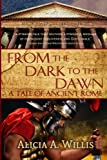 img - for From the Dark to the Dawn: A Tale of Ancient Rome book / textbook / text book