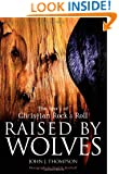 Raised By Wolves: The Story of Christian Rock & Roll
