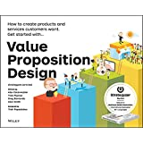 Value Proposition Design: How to Create Products and Services Customers Want