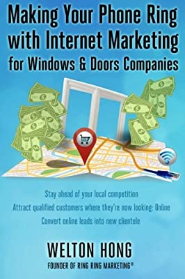 Making Your Phone Ring with Internet Marketing for Windows & Doors Companies by Welton Hong (2013-04-16)