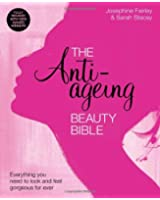 The Anti-Ageing Beauty Bible: Everything You Need to Know to Look and Feel Gorgeous Forever