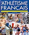 L'athlétisme français. Le livre d'or des exploits du siècle