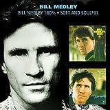 Bill Medley 100% & Soft & Soulful