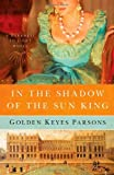 In the Shadow of the Sun King (Darkness to Light Series, Book 1)
