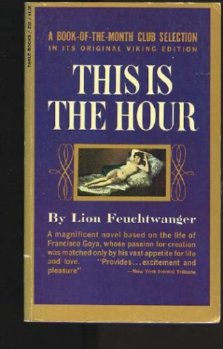 This is the Hour _ a Novel About Goya