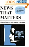 News That Matters: Television and American Opinion (American Politics and Political Economy Series)