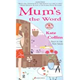 """Mum's the Word: A Flower Shop Mysteryvon """"Kate Collins"""""""
