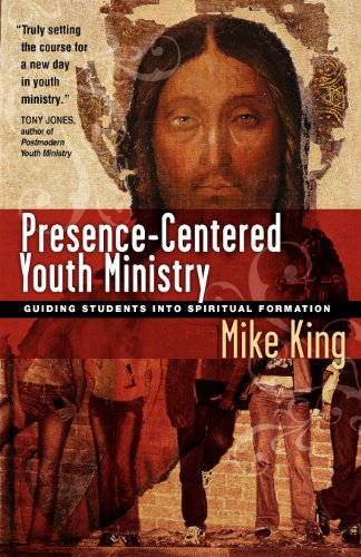 Presence-Centered Youth Ministry: Guiding Students into...