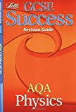 Educational Experts AQA Physics: Revision Guide (2012 Exams Only) (Letts GCSE Success)