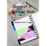 Diary of A Teenage Mom ~ Elizabeth Ann Trigg