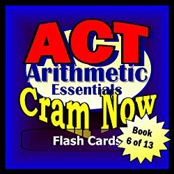 ACT Prep Test ARITHMETIC ESSENTIALS Flash Cards--CRAM NOW--ACT Exam Review Book & Study Guide (ACT Cram Now 6)