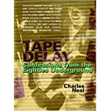 Tape Delay: Confessions from the Eighties Undergroundby Charles D. Neal