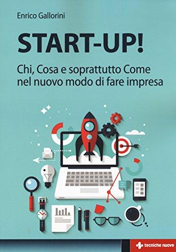 Start-up! Chi, cosa e soprattutto come nel nuovo modo di fare impresa