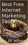 Best Free Internet Marketing Tools: Tools to help bloggers, and internet entrepreneurs. (Passive Income Tools Book 1)