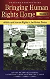 Bringing Human Rights Home: Volume 1: A History of Human Rights in the United States (Praeger Perspectives)