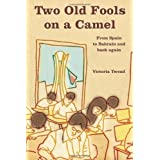 Two Old Fools on a Camel: From Spain to Bahrain and back again: 3 (Old Fools Trilogy)by Victoria Twead
