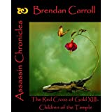 The Red Cross of Gold XIII:. The Children of the Templeby Brendan Carroll