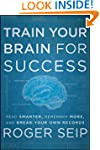 Train Your Brain For Success: Read Sm...