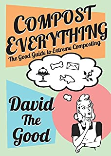 Book Cover: Compost Everything: The Good Guide to Extreme Composting